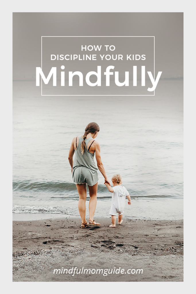 How to Discipline Your Kids Mindfully