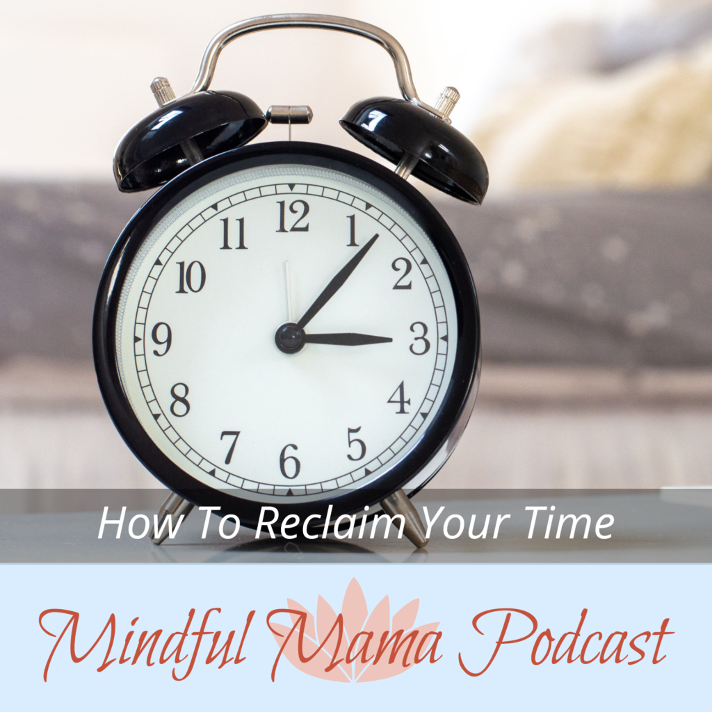 Mindful Mama Mentor, Hunter Clarke-Fields discusses how to reclaim your time