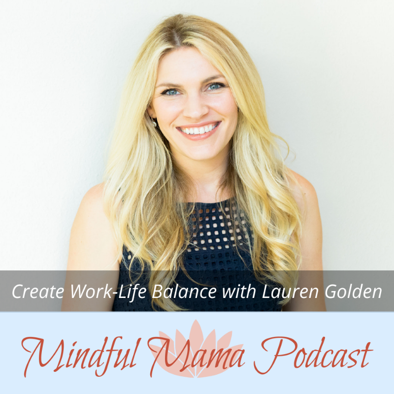 How to achieve work-life balance. Podcast interview with Lauren Golden, founder of The Free Mama Movement