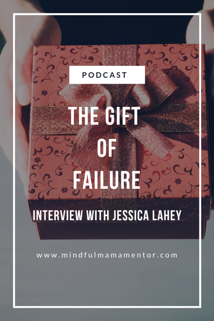 Mindful Mama interview with author of The Gift of Failure author, Jessica Lahey. Parenting tips to encourage intrinsic motivation.