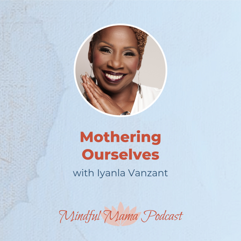Podcast interview Mothering Ourselves with Iyanla Vanzant