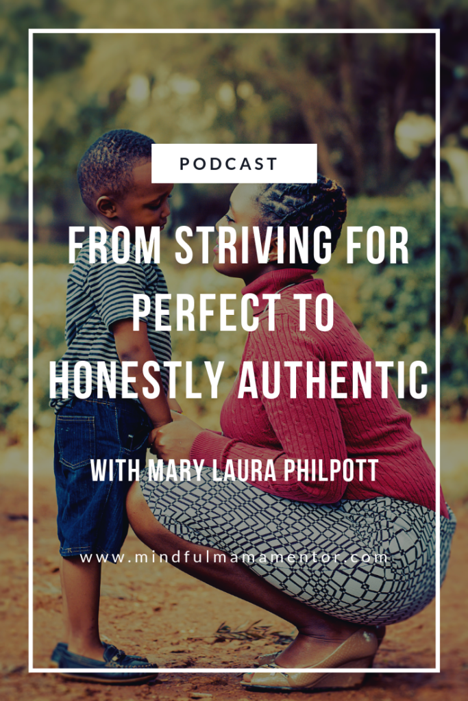 Mindful Mama podcast interview with author, Mary Laura Philpott. How to enjoy authenticity in motherhood.