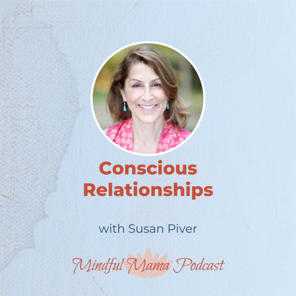 Mindful Mama podcast interview with Susan Piver conscious relationships