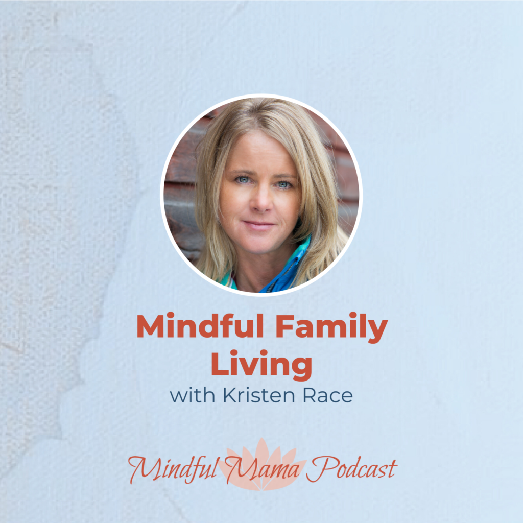 Mindful Family Living Mindful Mama podcast interview with Kristen Race
