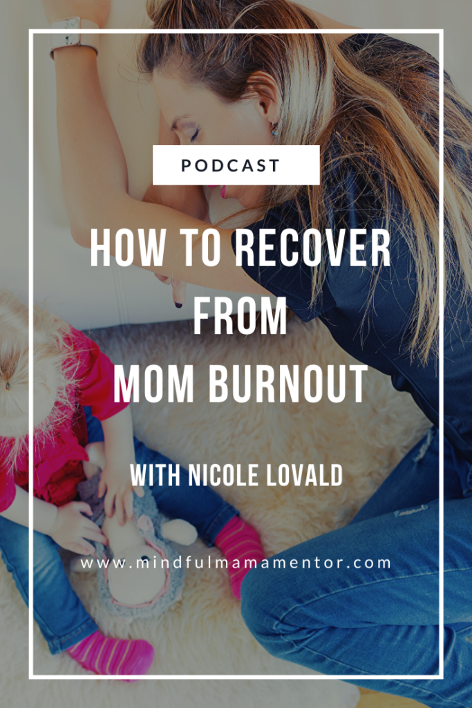 how to recover from mom burnout mindful mama podcast interview with Nicole Lovald